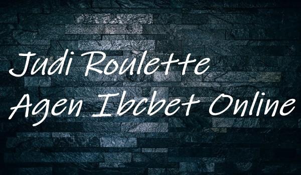 Judi Roulette Agen Ibcbet Online Bagaimana Caranya Menang Konsisten