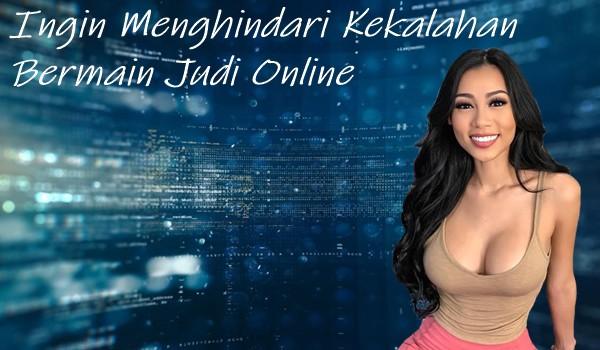 Ingin Menghindari Kekalahan Bermain Judi Online