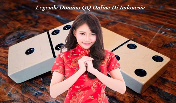Legenda Domino QQ Online Di Indonesia